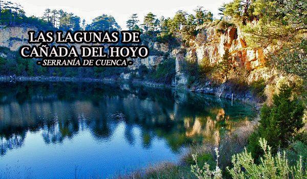 Las lagunas de ca ada del hoyo un lugar de leyendas for Piscinas naturales guadalajara