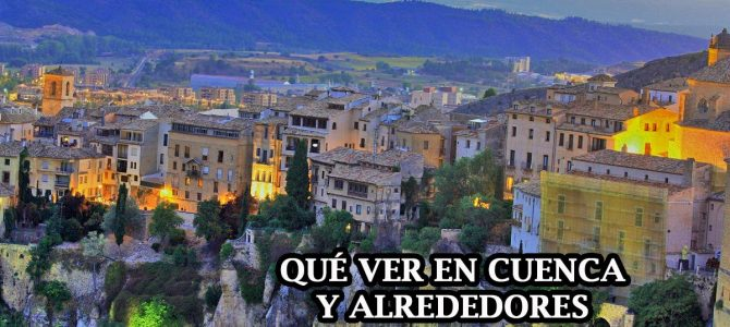 Qué ver y qué hacer en Cuenca y alrededores: Los mejores lugares para visitar
