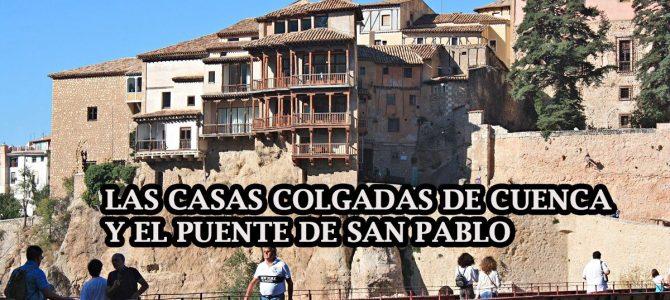 Las inolvidables Casas Colgadas de Cuenca y el Puente de San Pablo
