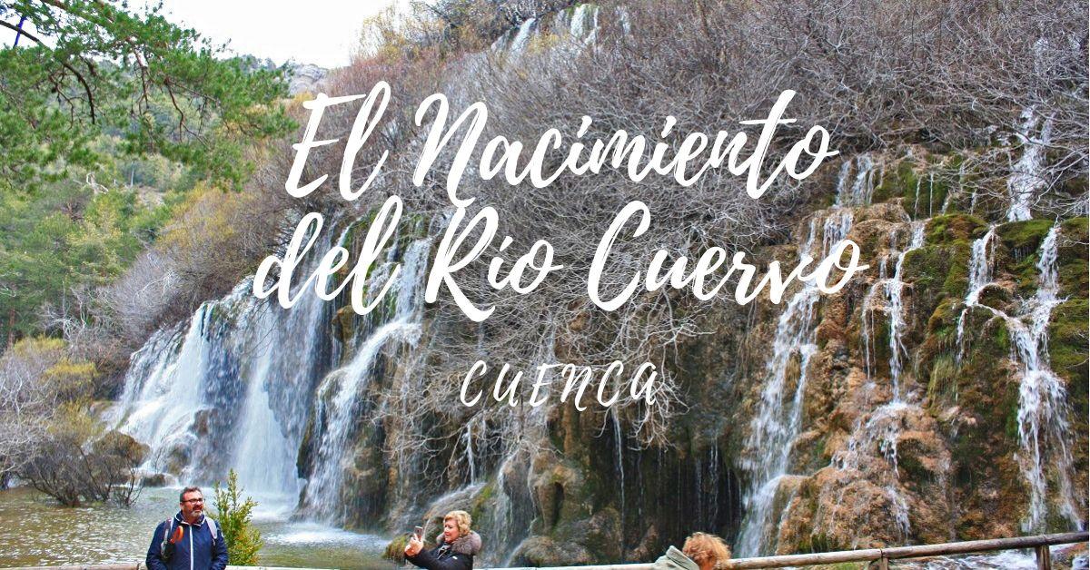 Qúe Ver En El Nacimiento Del Río Cuervo Guía Completa 2021